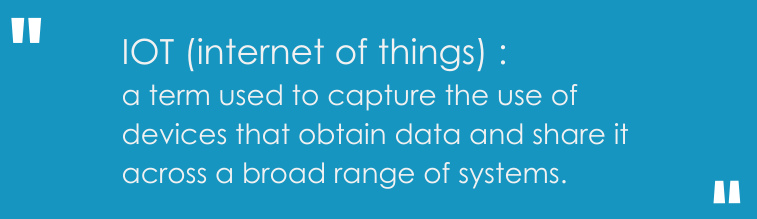 IOT is a term used to capture the use of devices that obtain data and share it across a broad range of systems.