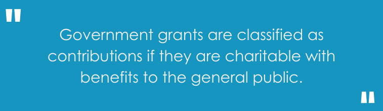 Government grants are classified as contributions if they are charitable with benefits to the general public.