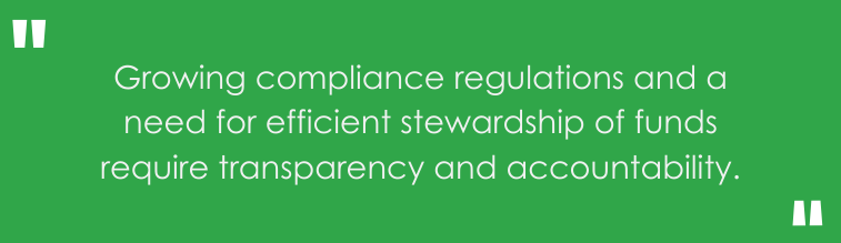 Growing compliance regulations and a need for efficient stewardship of funds require transparency and accountability.