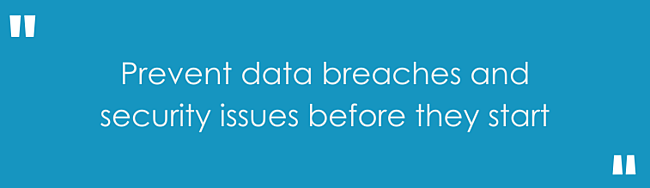 Prevent data breaches and security issues before they start