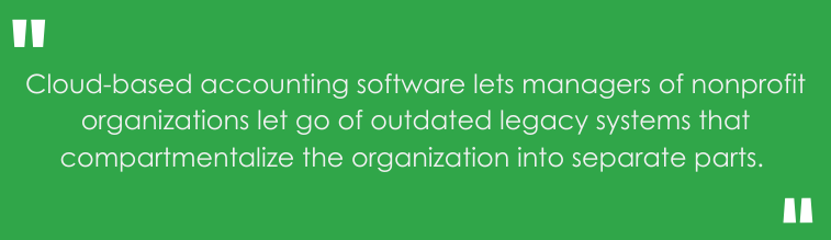 Cloud-based accounting software lets managers of nonprofit organizations let go of outdated legacy systems that compartmentalize the organization into separate parts.